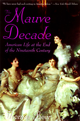 The Mauve Decade: American Life at the End of the Nineteenth Century Cover Image