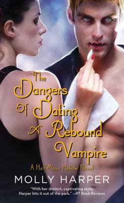 The Dangers of Dating a Rebound Vampire (Half-Moon Hollow Series #10) Cover Image