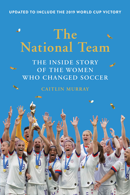 The National Team (Updated and Expanded Edition): The Inside Story of the Women Who Changed Soccer Cover Image