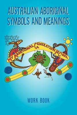 Australian Aboriginal Symbols and Meanings: My Aboriginal Generation Is Cool Cover Image