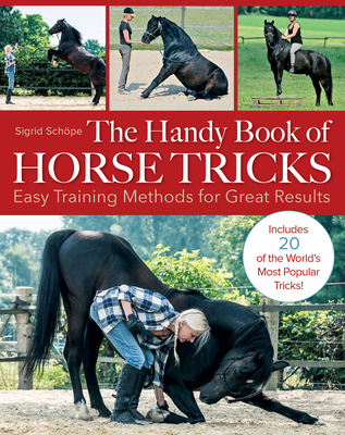The Handy Book of Horse Tricks: Easy Training Methods for Great Results Cover Image