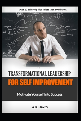 Transformational Leadership for Self Improvement: Motivate Yourself Into Success Cover Image