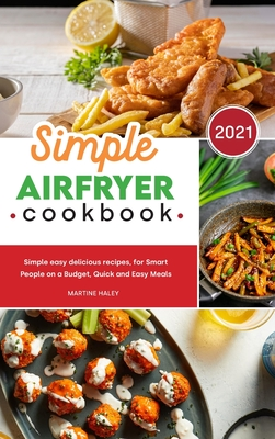 Simple Air Fryer Cookbook: Simple easy delicious recipes, for Smart People on a Budget, Quick and Easy Meals Cover Image