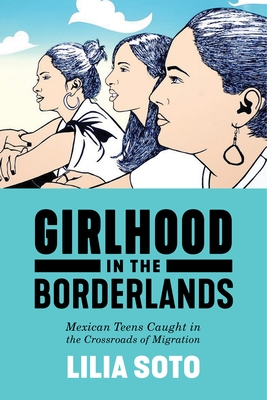 Girlhood in the Borderlands: Mexican Teens Caught in the Crossroads of Migration (Nation of Nations #1) Cover Image