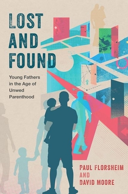 Lost and Found: Young Fathers in the Age of Unwed Parenthood Cover Image