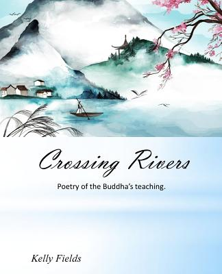 Crossing Rivers: Poetic interpretation of the Dhammapada Cover Image