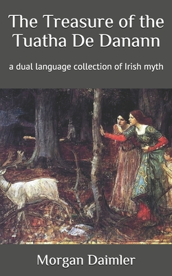 The Treasure of the Tuatha De Danann: a dual language collection of Irish myth Cover Image