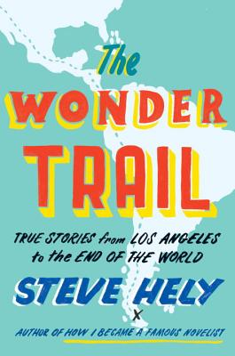 The Wonder Trail: True Stories from Los Angeles to the End of the World Cover Image