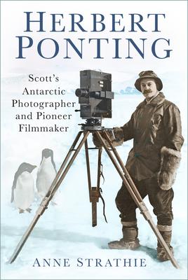 Herbert Ponting: Scott's Antarctic Photographer and Pioneer Filmmaker Cover Image