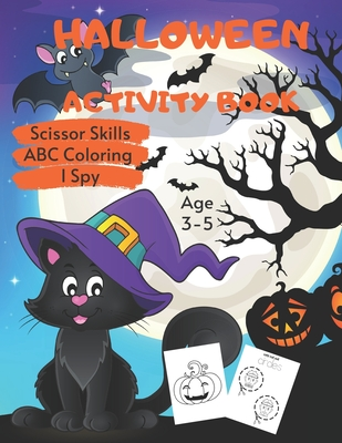 Halloween Scissor Skills, ABC Coloring & I Spy Activity Book Age 3 - 5: Halloween Children's Puzzle Book For 3, 4 or 5 Year Old Toddlers - Preschool G Cover Image