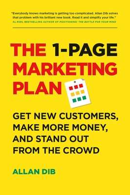 The 1-Page Marketing Plan: Get New Customers, Make More Money, and Stand Out from the Crowd Cover Image
