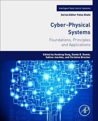 Cyber-Physical Systems: Foundations, Principles and Applications (Intelligent Data-Centric Systems: Sensor Collected Intellige) Cover Image