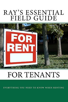Ray's Essential Field Guide for Tenants: What You Need to Know When Renting Cover Image