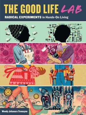 The Good Life Lab: Radical Experiments in Hands-On Living Cover Image