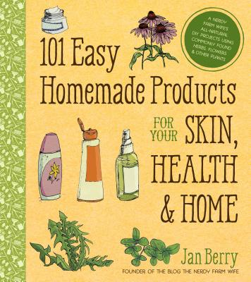 101 Easy Homemade Products for Your Skin, Health & Home Cover