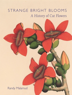 Strange Bright Blooms: A History of Cut Flowers Cover Image