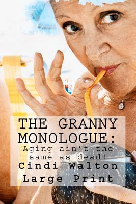 The Granny Monologue: : Aging ain't the same as dead! Cover Image