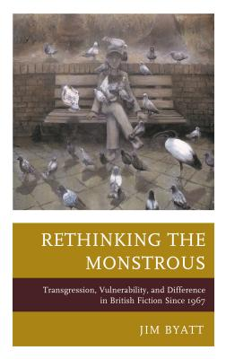 Rethinking the Monstrous: Transgression, Vulnerability, and Difference in British Fiction Since 1967 Cover Image