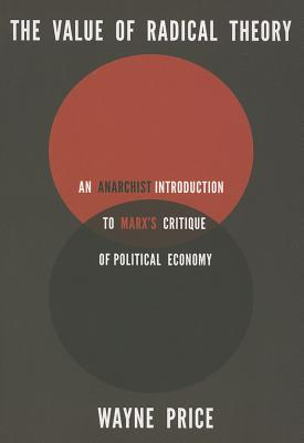The Value of Radical Theory: An Anarchist Introduction to Marx's Critique of Political Economy Cover Image