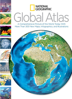National Geographic Global Atlas: A Comprehensive Picture of the World Today With More Than 300 New Maps, Infographics, and Illustrations Cover Image