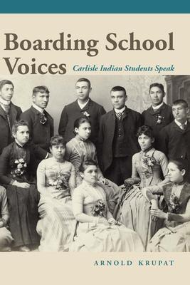 Boarding School Voices: Carlisle Indian School Students Speak Cover Image