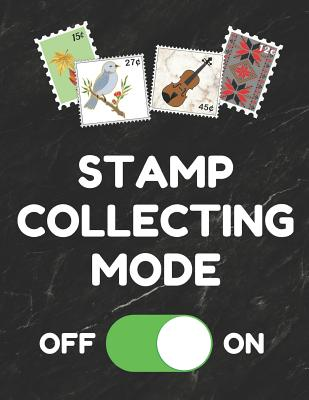 Stamp Collecting Mode: Inventory Log Book for Stamp Collectors with Prompted Lines and Spaces, 8.5 X 11 Inches, 150 Pages, Funny Cover Cover Image