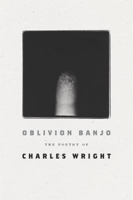 Oblivion Banjo: The Poetry of Charles Wright Cover Image