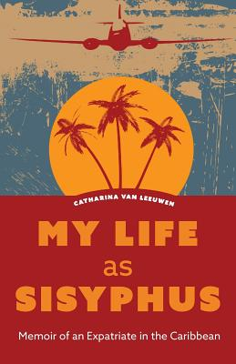 My Life as Sisyphus: Memoir of an Expatriate in the Caribbean Cover Image