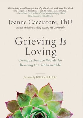 Grieving Is Loving: Compassionate Words for Bearing the Unbearable Cover Image