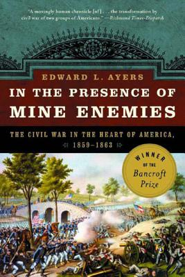 In the Presence of Mine Enemies: War in the Heart of America 1859-1863 Cover Image