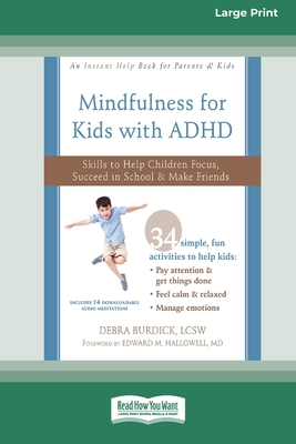 Mindfulness for Kids with ADHD: Skills to Help Children Focus, Succeed in School, and Make Friends (16pt Large Print Edition) Cover Image