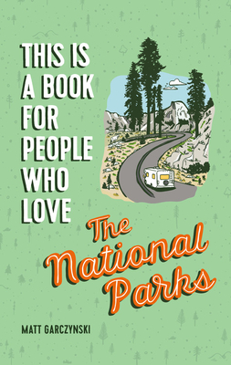 This Is a Book for People Who Love the National Parks Cover Image