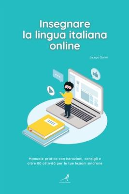 Insegnare la lingua italiana online: Manuale pratico con istruzioni, consigli e oltre 80 attività per le tue lezioni sincrone Cover Image