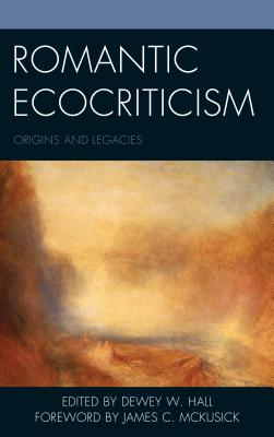 Romantic Ecocriticism: Origins and Legacies (Ecocritical Theory and Practice) Cover Image