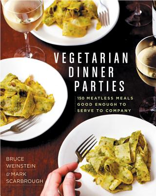 Vegetarian Dinner Parties: 150 Meatless Meals Good Enough to Serve to Company Cover Image