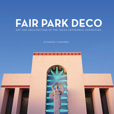 Fair Park Deco: Art and Architecture of the Texas Centennial Exposition Cover Image