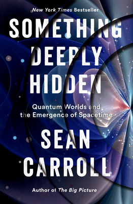 Something Deeply Hidden: Quantum Worlds and the Emergence of Spacetime Cover Image