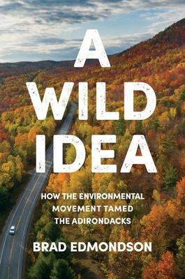 A Wild Idea: How the Environmental Movement Tamed the Adirondacks Cover Image