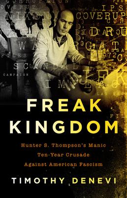 Freak Kingdom: Hunter S. Thompson's Manic Ten-Year Crusade Against American Fascism Cover Image