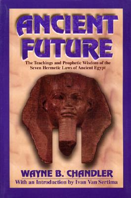 Ancient Future: The Teachings and Prophetic Wisdom of the Seven Hermetic Laws of Ancient Egypt Cover Image