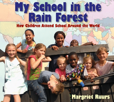 My School in the Rain Forest: How Children Attend School Around the World Cover Image