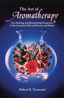 The Art of Aromatherapy: The Healing and Beautifying Properties of the Essential Oils of Flowers and Herbs Cover Image