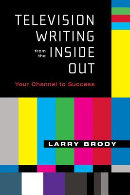 Television Writing from the Inside Out: Your Channel to Success (Applause Books) Cover Image