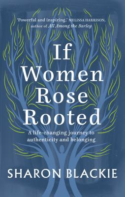 If Women Rose Rooted: A Life-Changing Journey to Authenticity and Belonging Cover Image