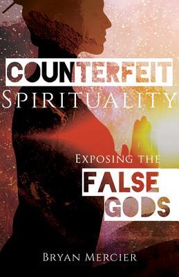 Counterfeit Spirituality: Exposing the False Gods Cover Image