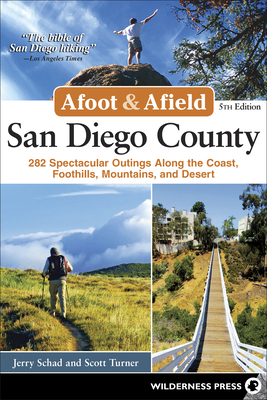 Afoot & Afield: San Diego County: 282 Spectacular Outings Along the Coast, Foothills, Mountains, and Desert Cover Image