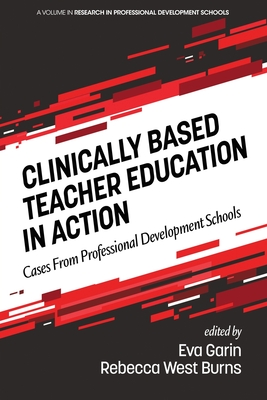 Clinically Based Teacher Education in Action: Cases from Professional Development Schools (Research in Professional Development Schools) Cover Image