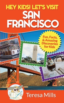 Hey Kids! Let's Visit San Francisco: Fun Facts and Amazing Discoveries for Kids Cover Image