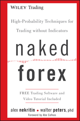 Naked Forex: High-Probability Techniques for Trading Without Indicators (Wiley Trading #534) Cover Image