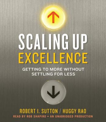 Scaling Up Excellence: Getting to More Without Settling for Less Cover Image
